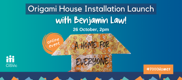 """An origami house with """"A home for everyone"""" written on it in black marker. Text above reads: """"Origami House Installation Launch with Benjamin Law. 26 Oct, 2pm. Online event."""""""
